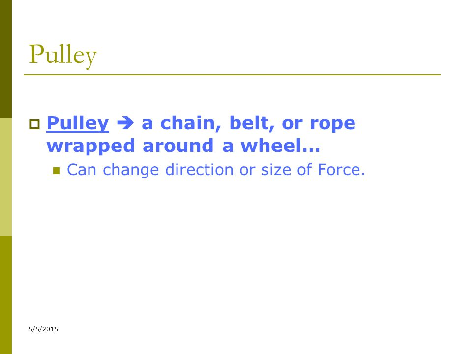 Pulley Pulley  a chain, belt, or rope wrapped around a wheel…