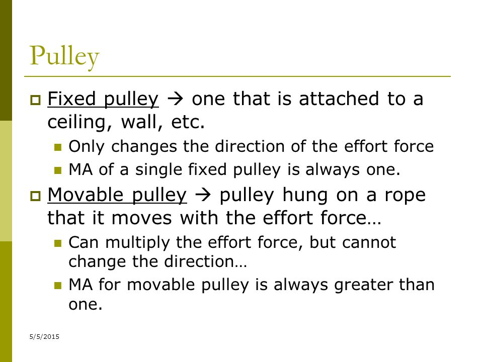 Pulley Fixed pulley  one that is attached to a ceiling, wall, etc.