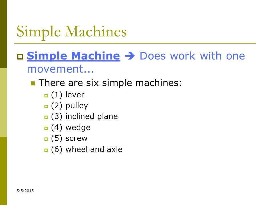 Simple Machines Simple Machine  Does work with one movement...