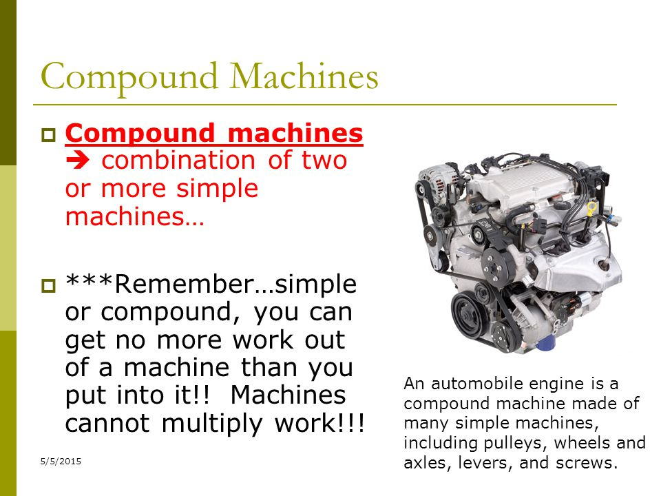 Compound Machines Compound machines  combination of two or more simple machines…