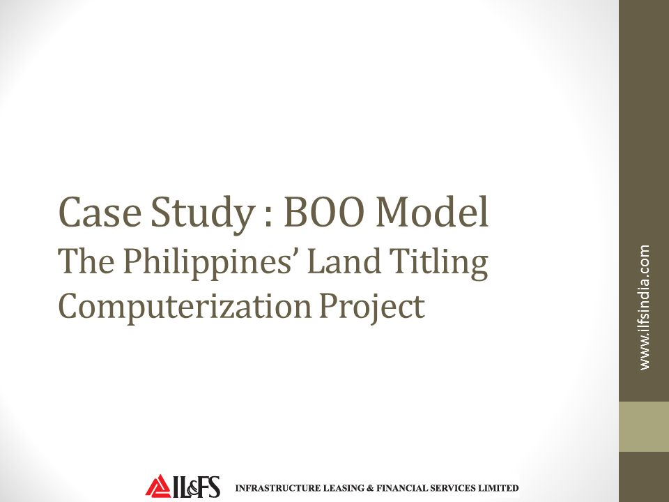 Case Study : BOO Model The Philippines' Land Titling Computerization Project
