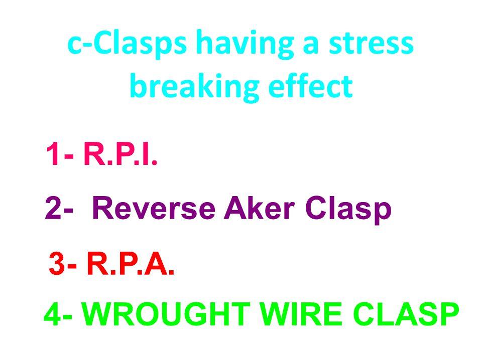 c-Clasps having a stress breaking effect