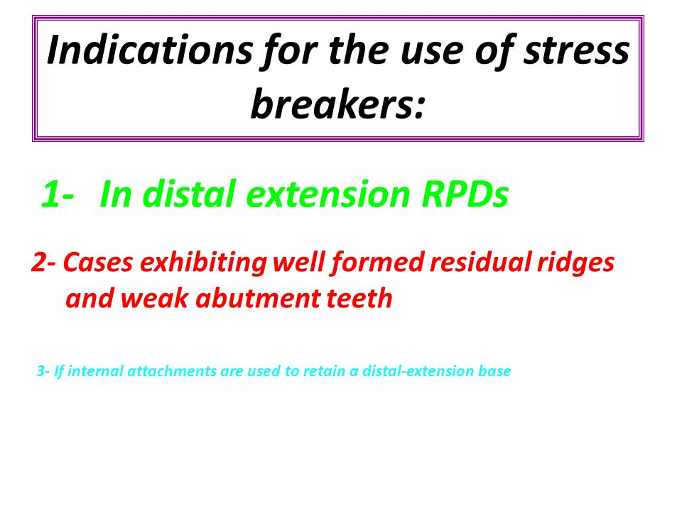 Indications for the use of stress breakers: