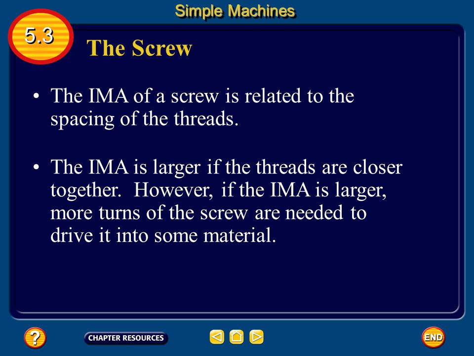 Simple Machines 5.3. The Screw. The IMA of a screw is related to the spacing of the threads.