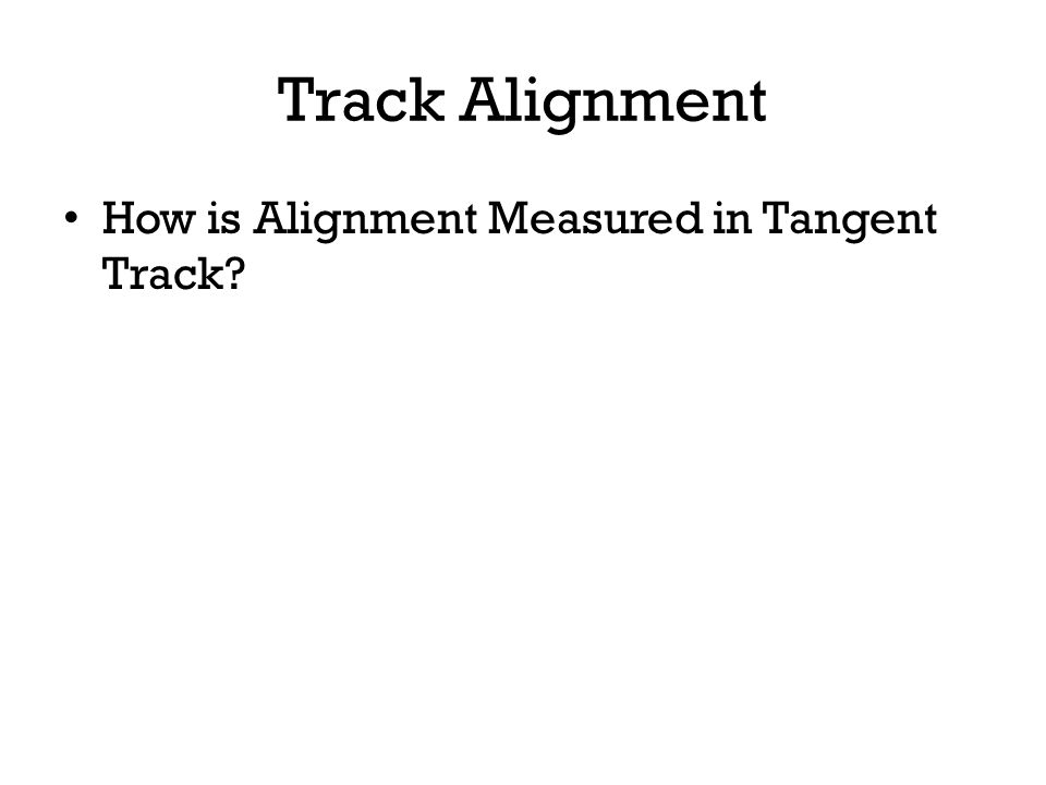 Track Alignment How is Alignment Measured in Tangent Track