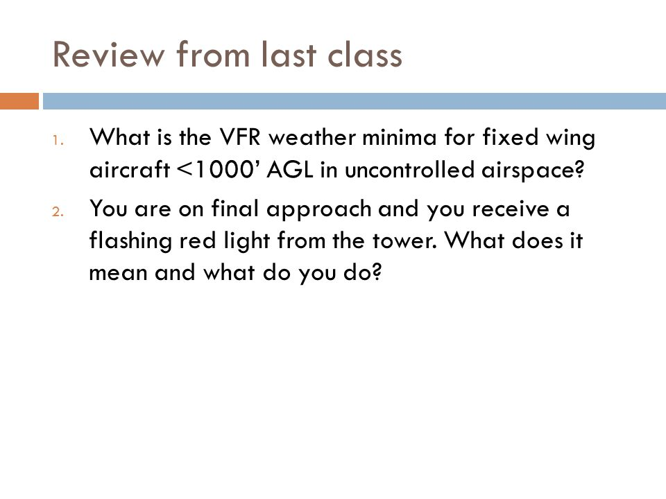 Review from last class What is the VFR weather minima for fixed wing aircraft <1000' AGL in uncontrolled airspace