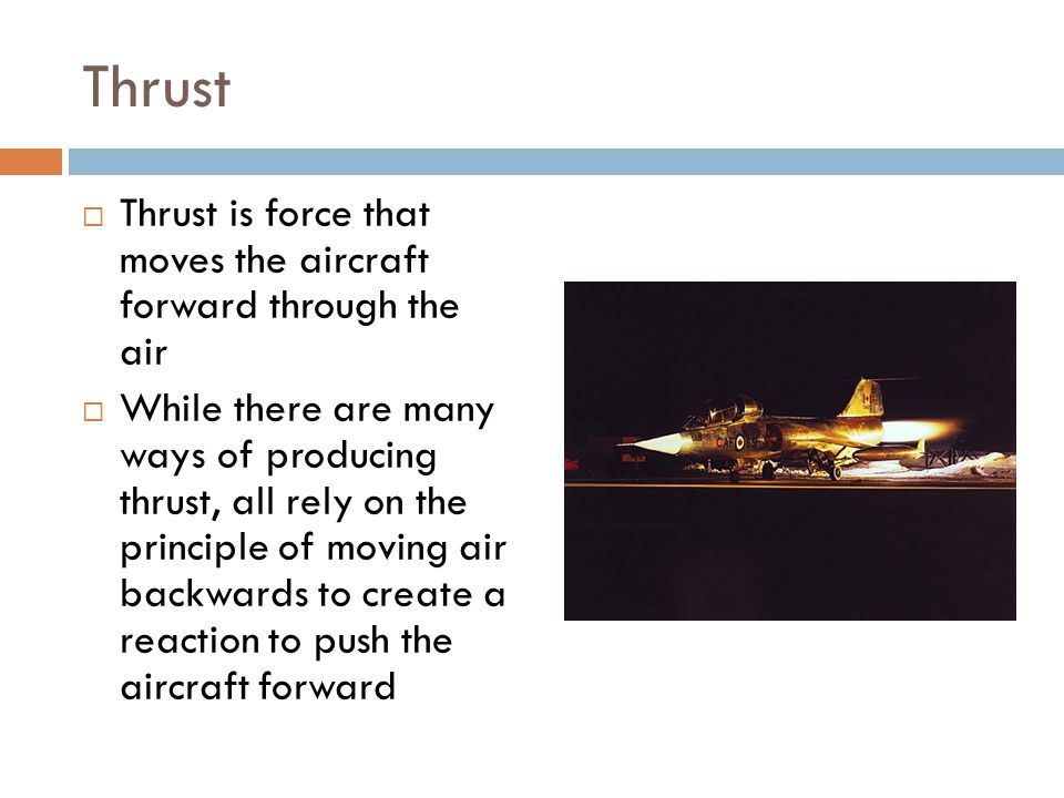 Thrust Thrust is force that moves the aircraft forward through the air