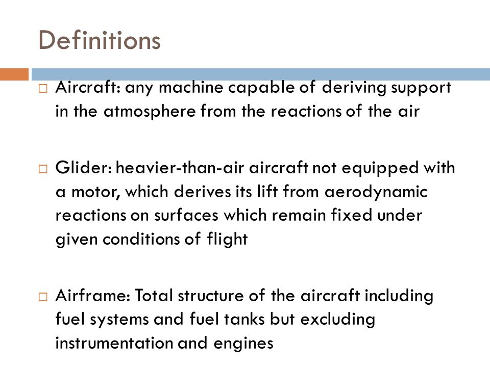Definitions Aircraft: any machine capable of deriving support in the atmosphere from the reactions of the air.