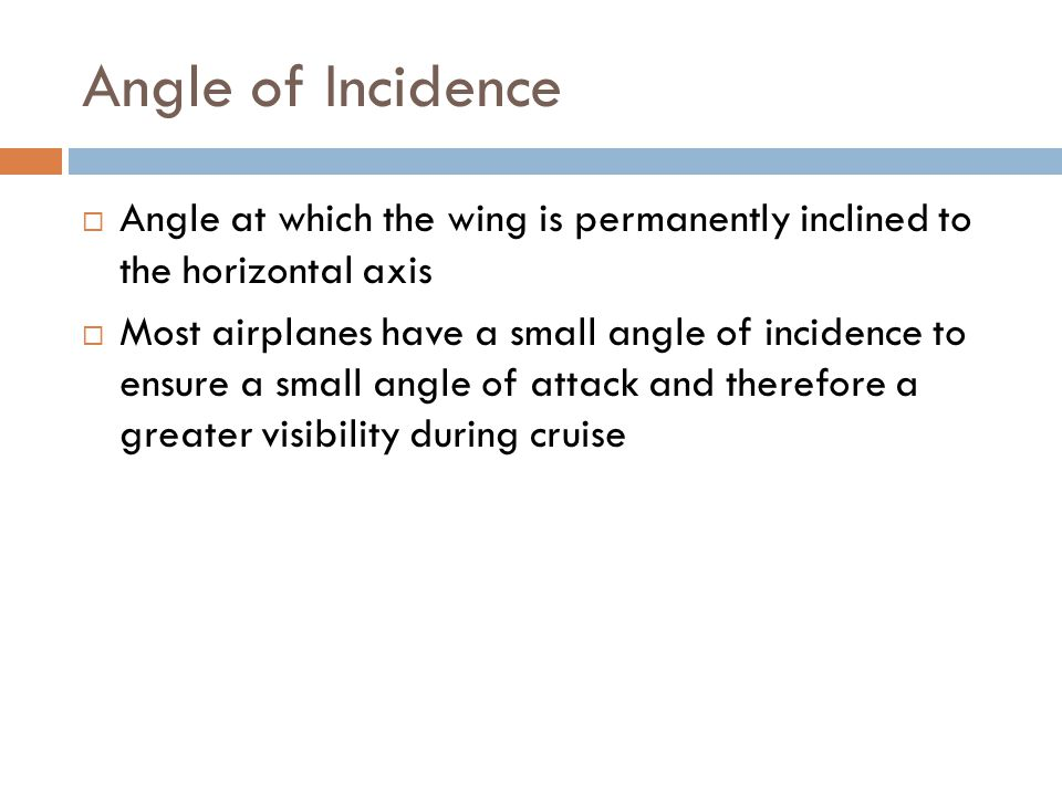 Angle of Incidence Angle at which the wing is permanently inclined to the horizontal axis.