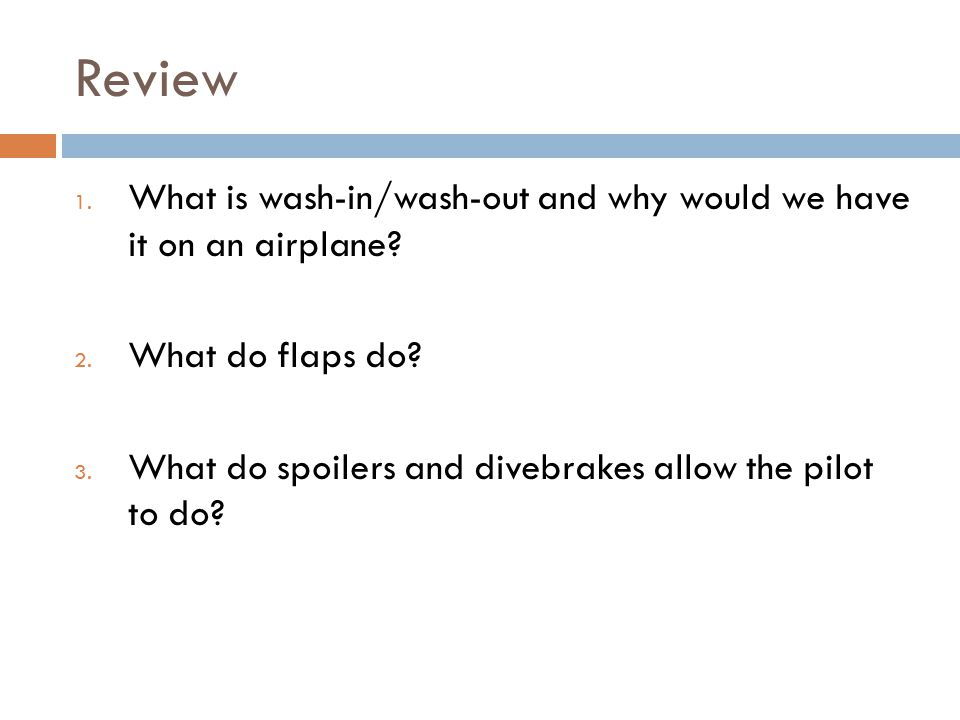 Review What is wash-in/wash-out and why would we have it on an airplane What do flaps do What do spoilers and divebrakes allow the pilot to do