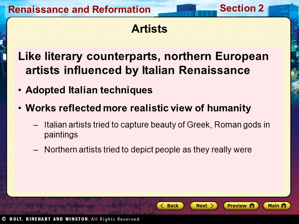 Artists Like literary counterparts, northern European artists influenced by Italian Renaissance. Adopted Italian techniques.