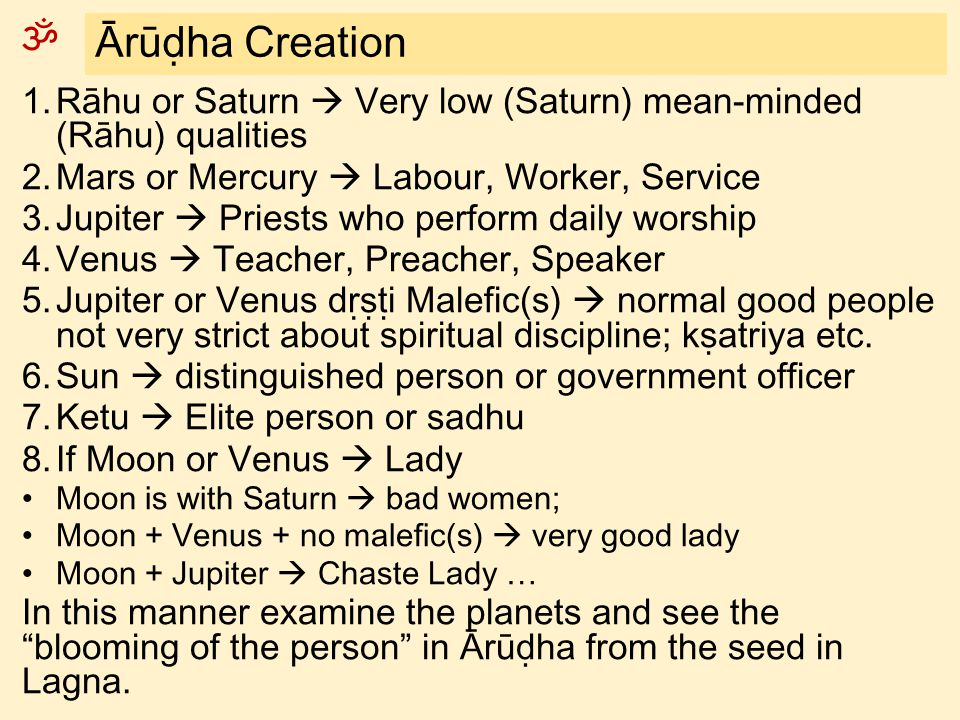Ārūḍha Creation Rāhu or Saturn  Very low (Saturn) mean-minded (Rāhu) qualities. Mars or Mercury  Labour, Worker, Service.
