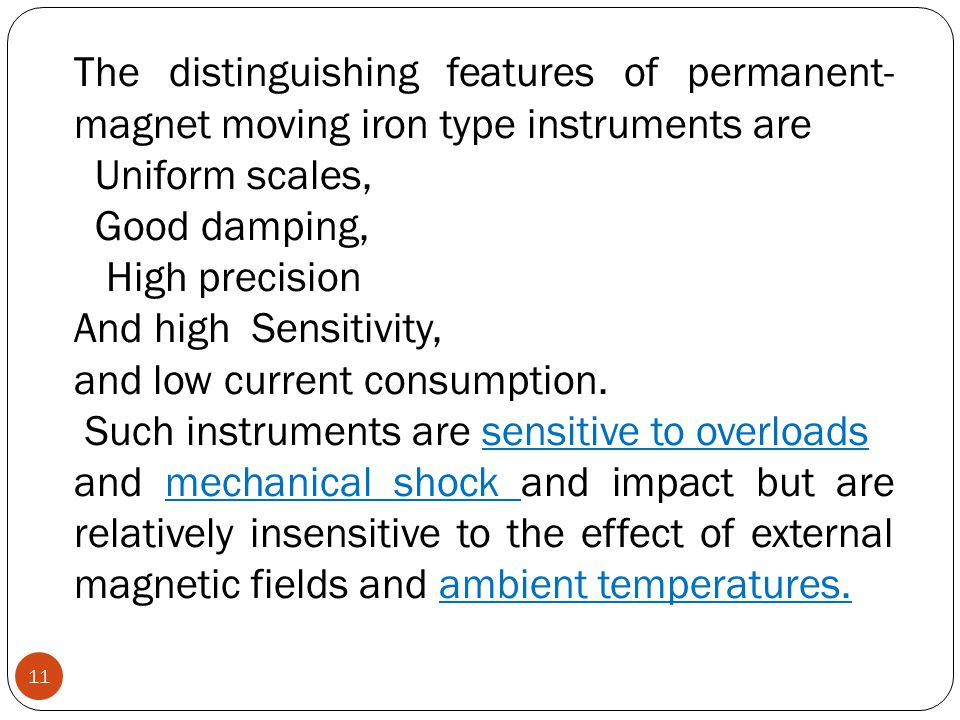The distinguishing features of permanent-magnet moving iron type instruments are