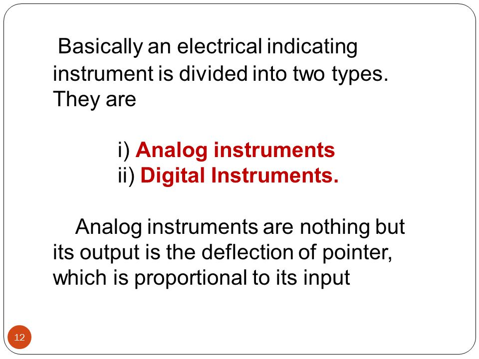 Basically an electrical indicating instrument is divided into two types. They are