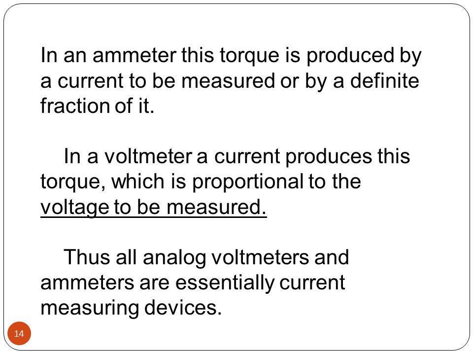 In an ammeter this torque is produced by a current to be measured or by a definite fraction of it.