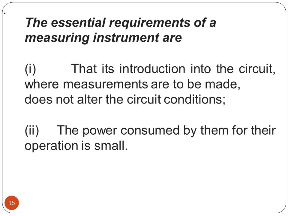 . The essential requirements of a measuring instrument are
