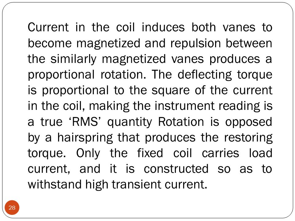 Current in the coil induces both vanes to become magnetized and repulsion between the similarly magnetized vanes produces a proportional rotation.