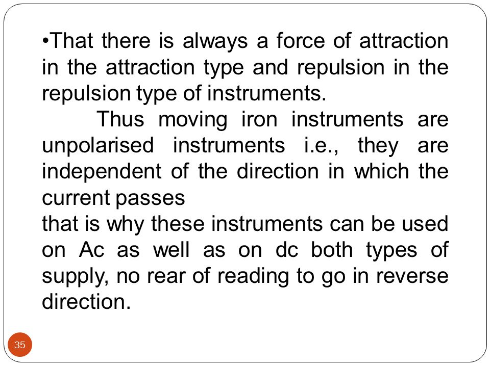 That there is always a force of attraction in the attraction type and repulsion in the repulsion type of instruments.
