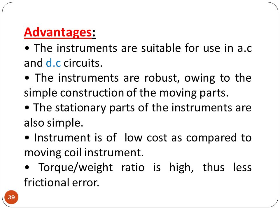 Advantages: • The instruments are suitable for use in a.c and d.c circuits.