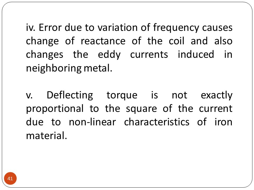 iv. Error due to variation of frequency causes change of reactance of the coil and also changes the eddy currents induced in neighboring metal.