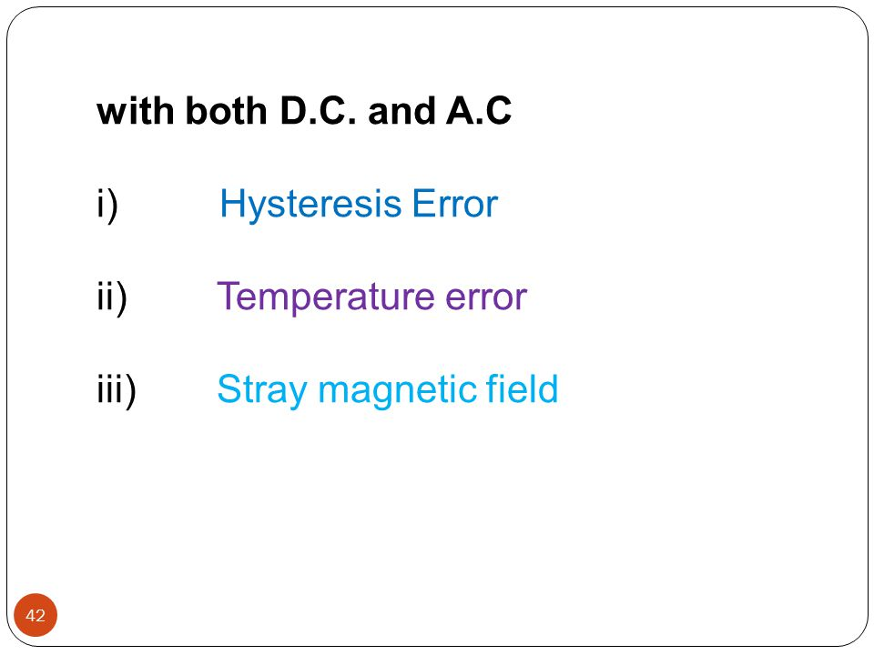with both D.C. and A.C i) Hysteresis Error ii) Temperature error iii) Stray magnetic field