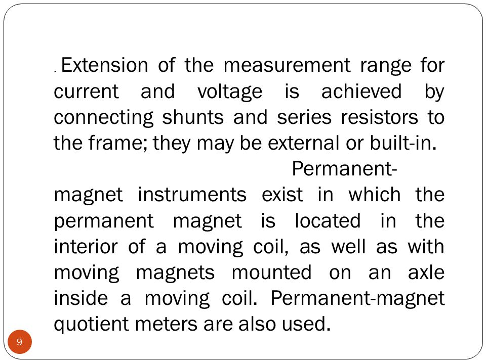 . Extension of the measurement range for current and voltage is achieved by connecting shunts and series resistors to the frame; they may be external or built-in.