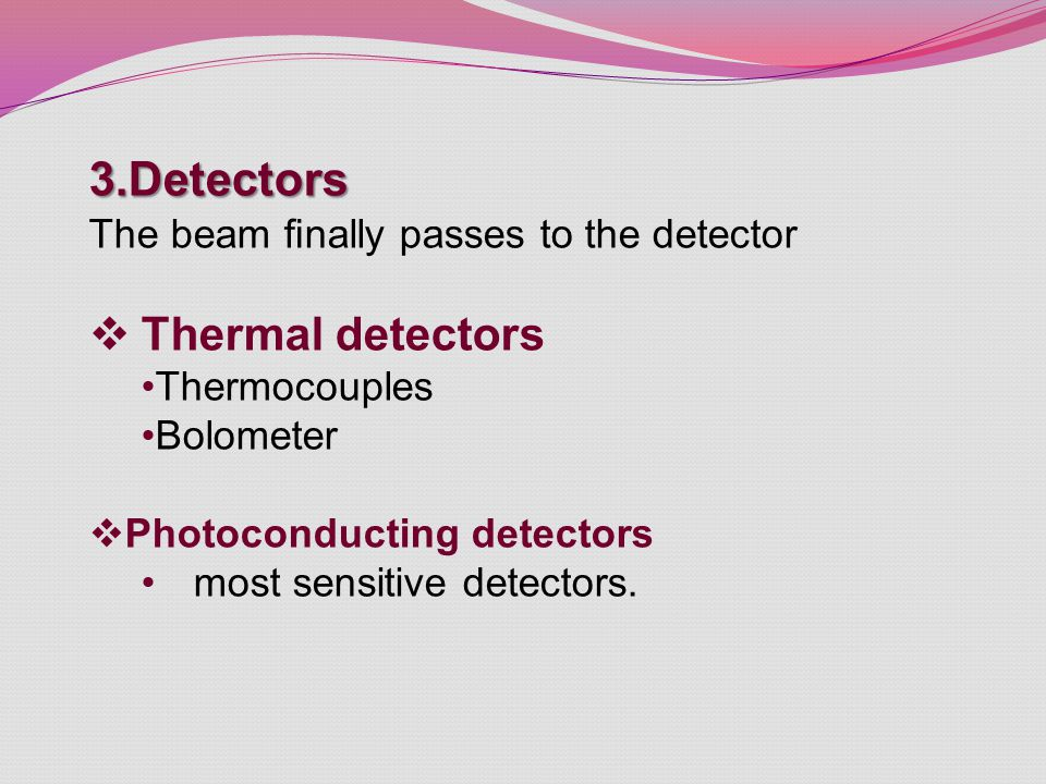3.Detectors Thermal detectors The beam finally passes to the detector