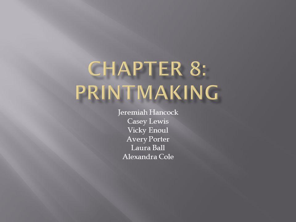 Chapter 8: Printmaking Jeremiah Hancock Casey Lewis Vicky Enoul
