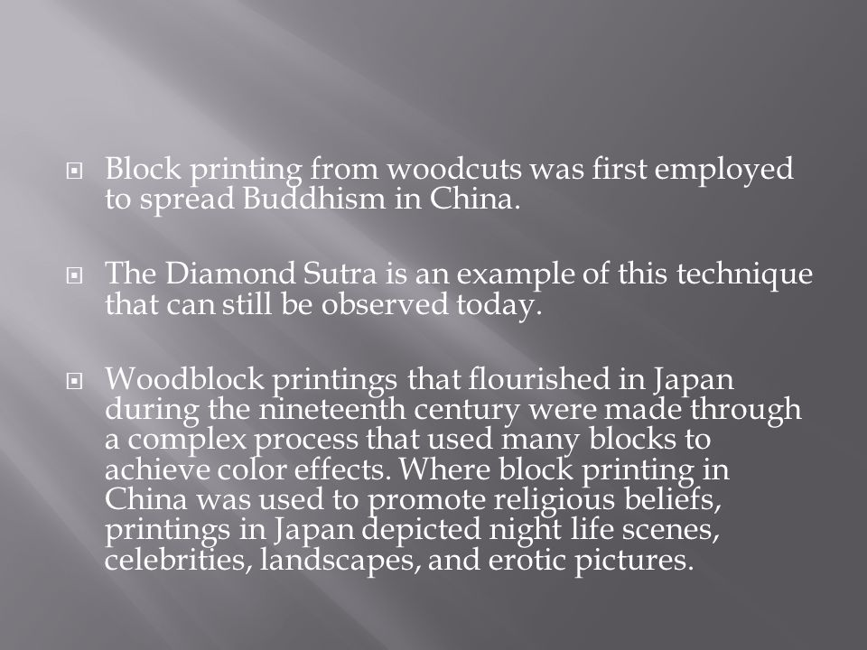Block printing from woodcuts was first employed to spread Buddhism in China.