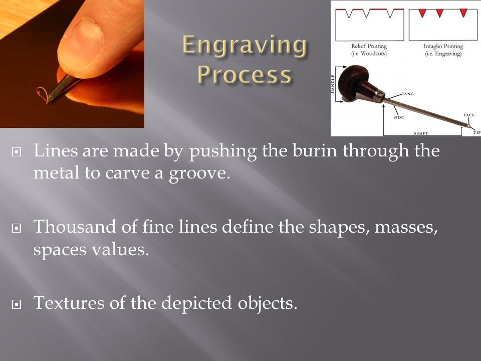 Engraving Process Lines are made by pushing the burin through the metal to carve a groove.