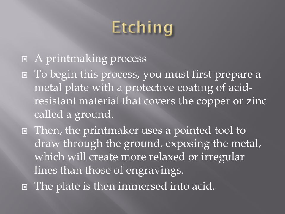 Etching A printmaking process