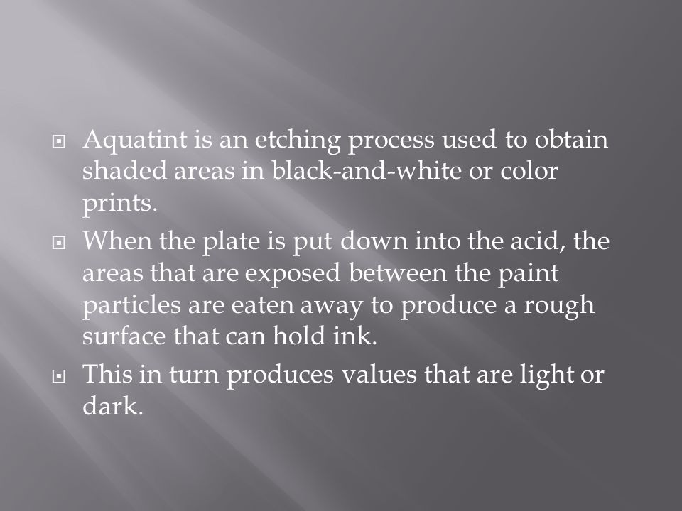 Aquatint is an etching process used to obtain shaded areas in black-and-white or color prints.