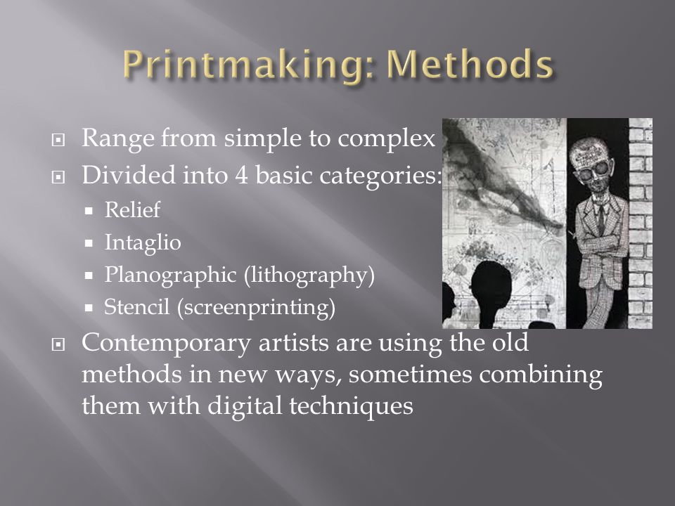 Printmaking: Methods Range from simple to complex