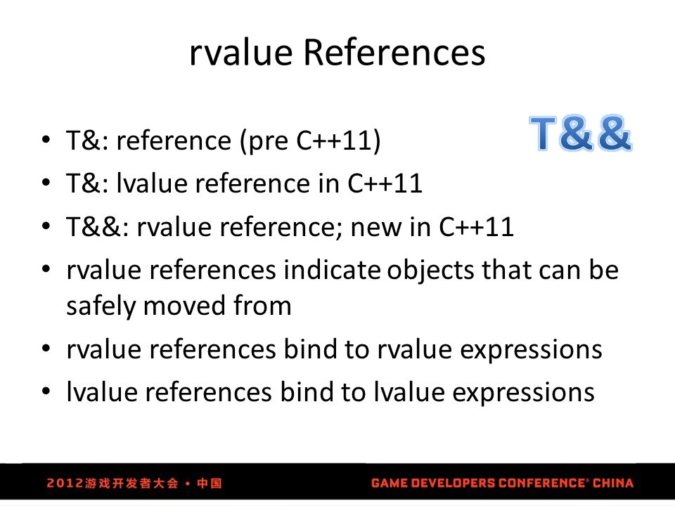 T&& rvalue References T&: reference (pre C++11)