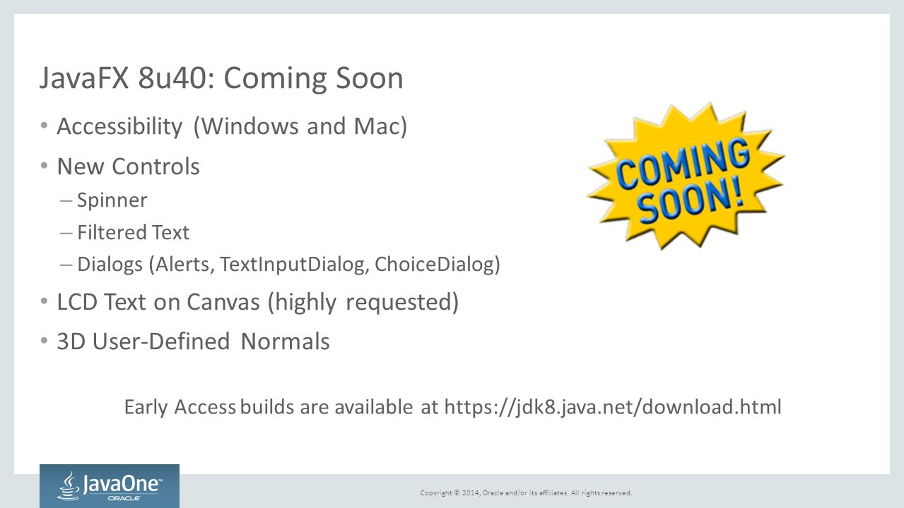 JavaFX 8u40: Coming Soon Accessibility (Windows and Mac) New Controls