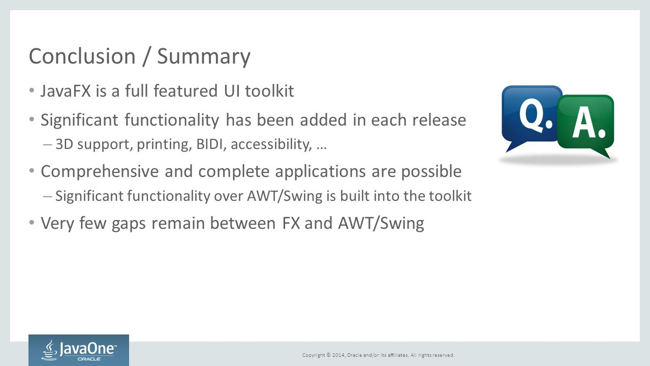 Conclusion / Summary JavaFX is a full featured UI toolkit