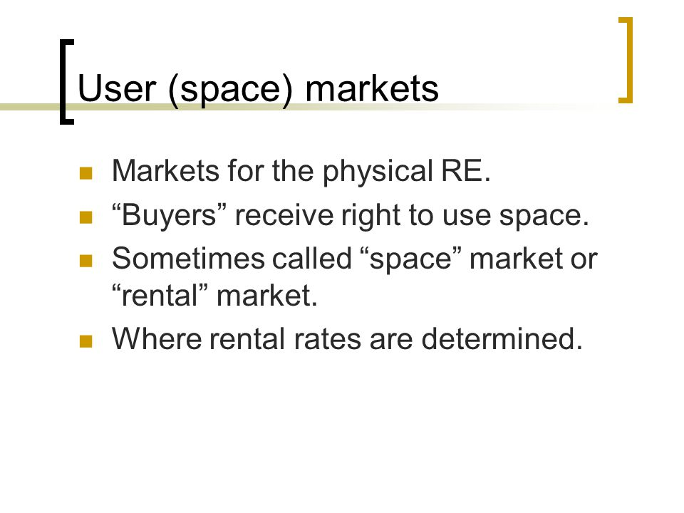 User (space) markets Markets for the physical RE.