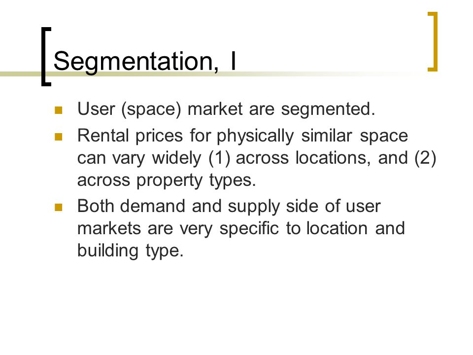 Segmentation, I User (space) market are segmented.