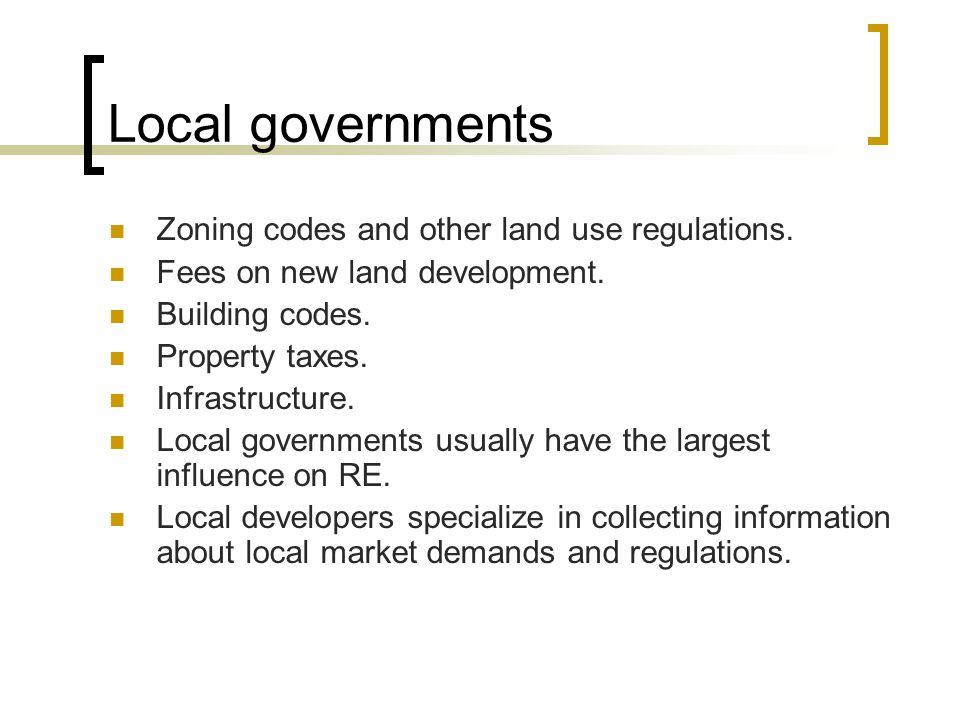 Local governments Zoning codes and other land use regulations.