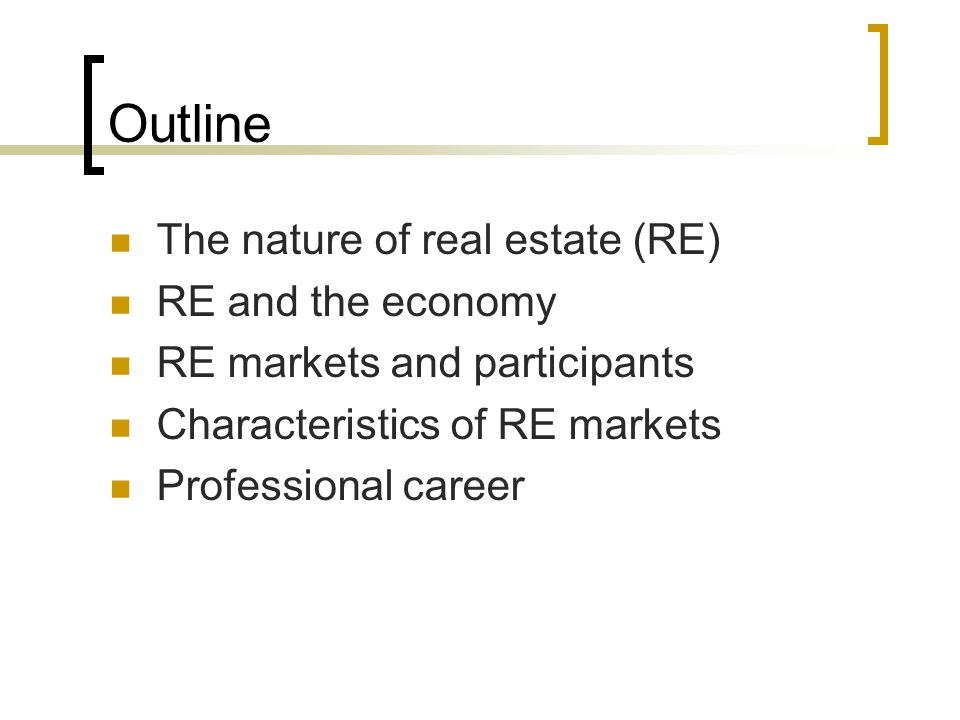 Outline The nature of real estate (RE) RE and the economy