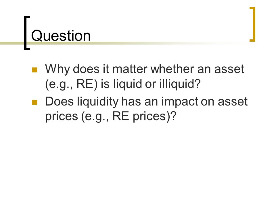 Question Why does it matter whether an asset (e.g., RE) is liquid or illiquid.