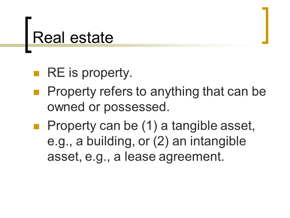 Real estate RE is property.