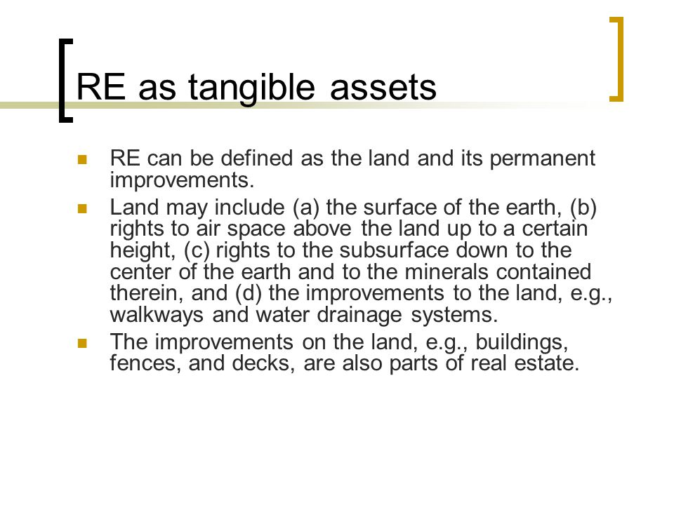 RE as tangible assets RE can be defined as the land and its permanent improvements.