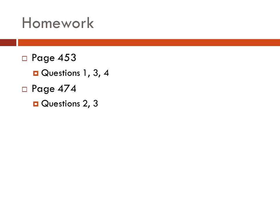 Homework Page 453 Questions 1, 3, 4 Page 474 Questions 2, 3