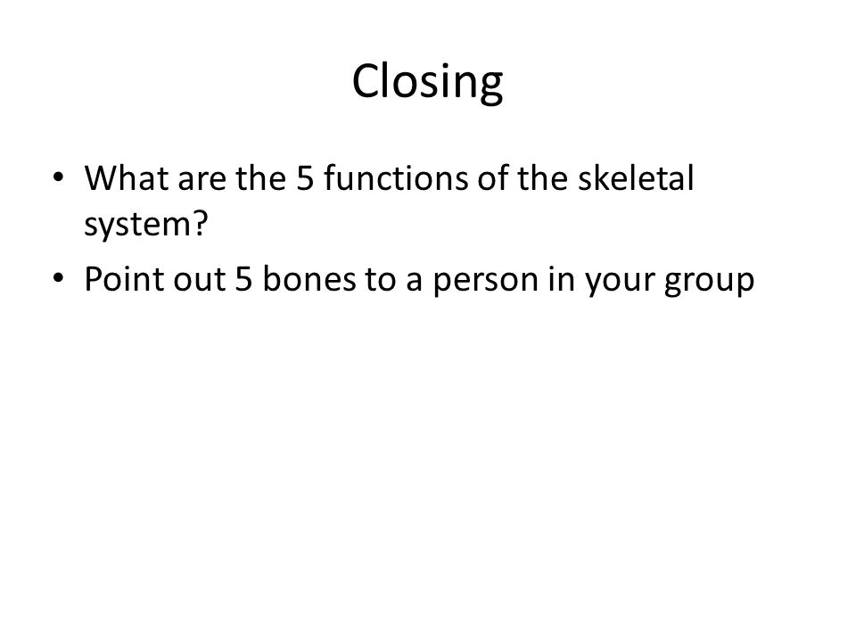 Closing What are the 5 functions of the skeletal system