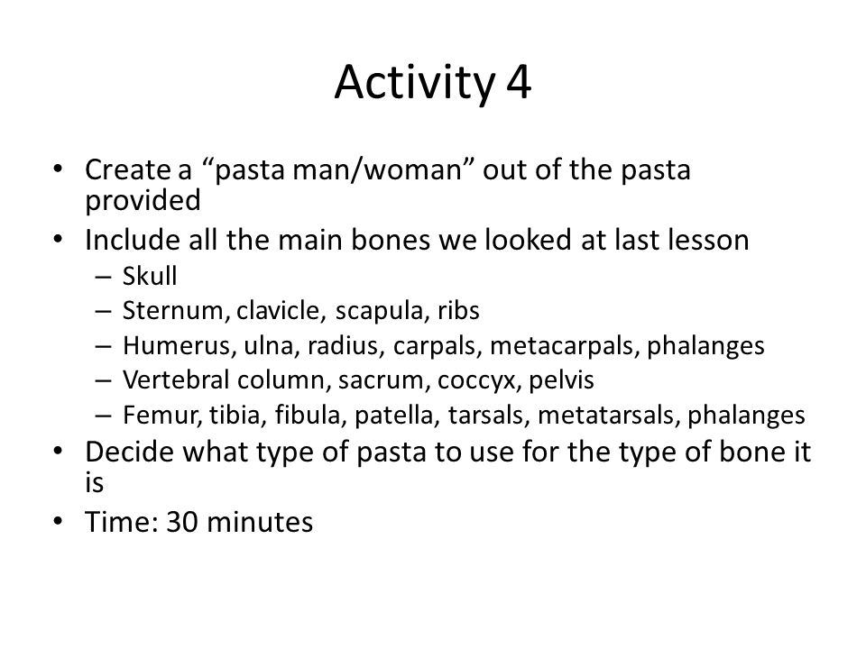 Activity 4 Create a pasta man/woman out of the pasta provided
