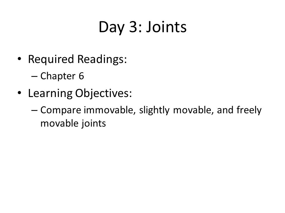 Day 3: Joints Required Readings: Learning Objectives: Chapter 6