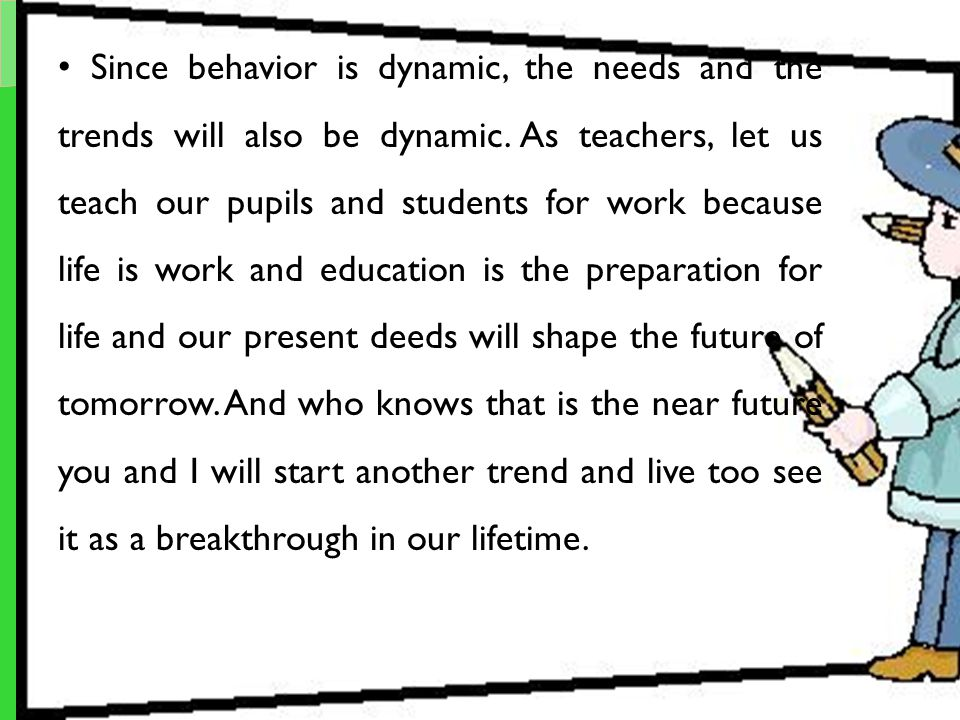 Since behavior is dynamic, the needs and the trends will also be dynamic.