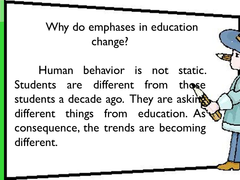 Why do emphases in education change