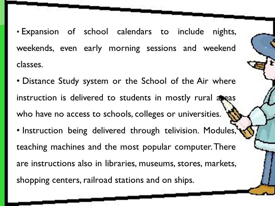 Expansion of school calendars to include nights, weekends, even early morning sessions and weekend classes.